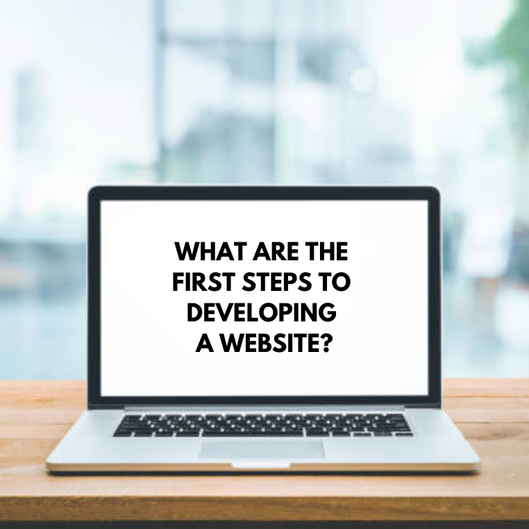 WHAT ARE THE FIRST STEPS TO DEVELOPING A WEBSITE?